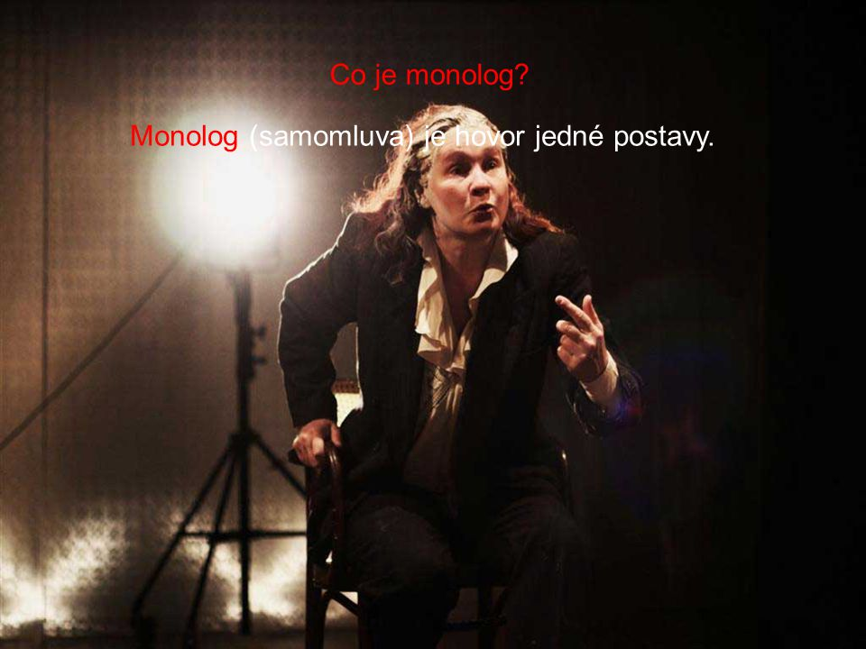 Monolog (samomluva) je hovor jedné postavy.