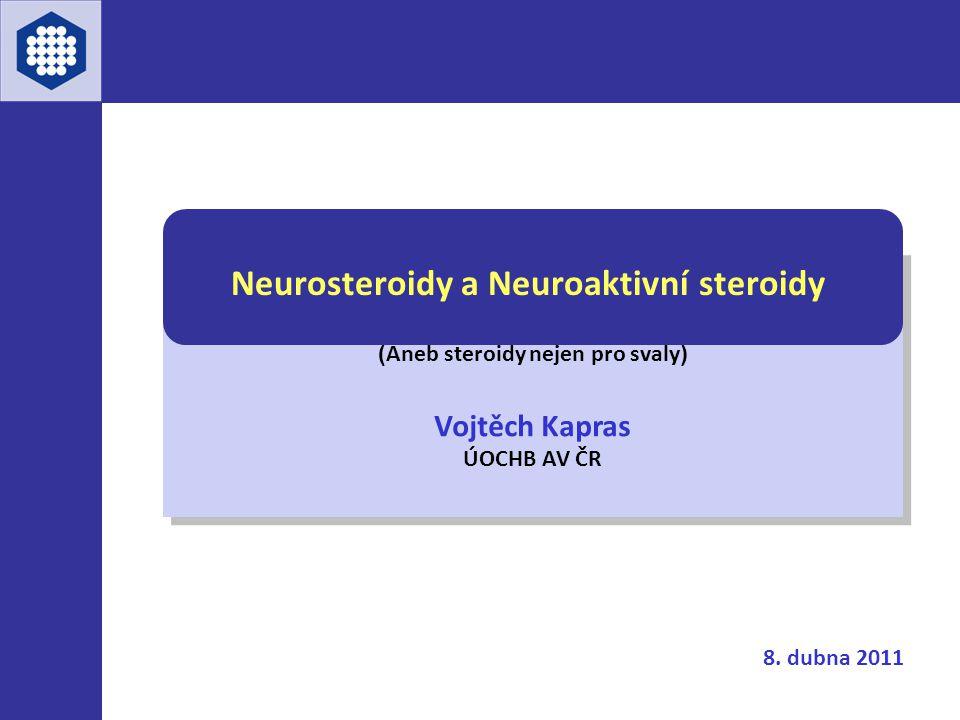 Neurosteroidy a Neuroaktivní steroidy (Aneb steroidy nejen pro svaly)