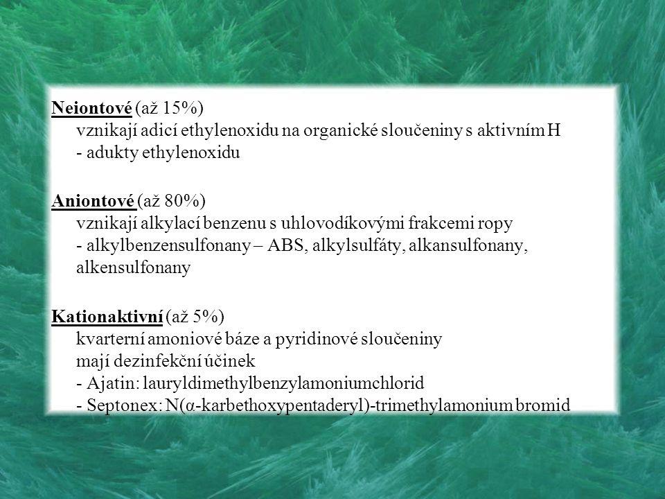Neiontové (až 15%) vznikají adicí ethylenoxidu na organické sloučeniny s aktivním H - adukty ethylenoxidu