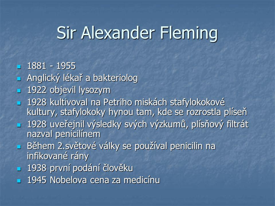 Sir Alexander Fleming 1881 - 1955 Anglický lékař a bakteriolog
