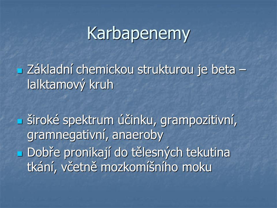 Karbapenemy Základní chemickou strukturou je beta – lalktamový kruh