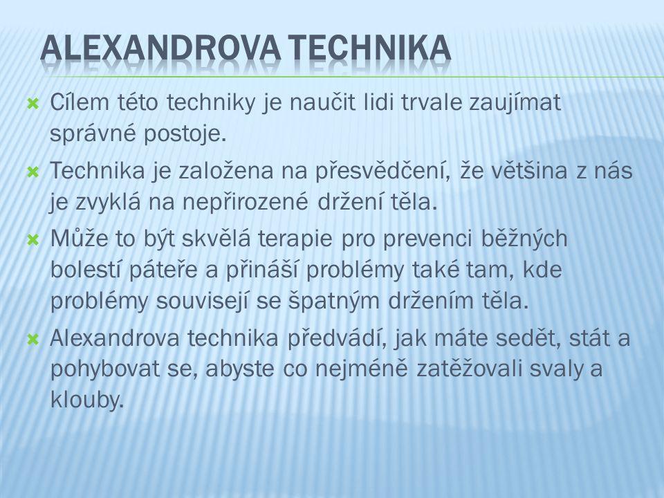 Alexandrova technika Cílem této techniky je naučit lidi trvale zaujímat správné postoje.
