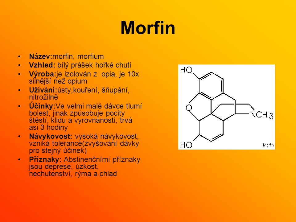 Morfin Název:morfin, morfium Vzhled: bílý prášek hořké chuti