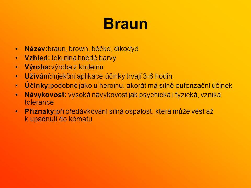 Braun Název:braun, brown, béčko, dikodyd Vzhled: tekutina hnědé barvy