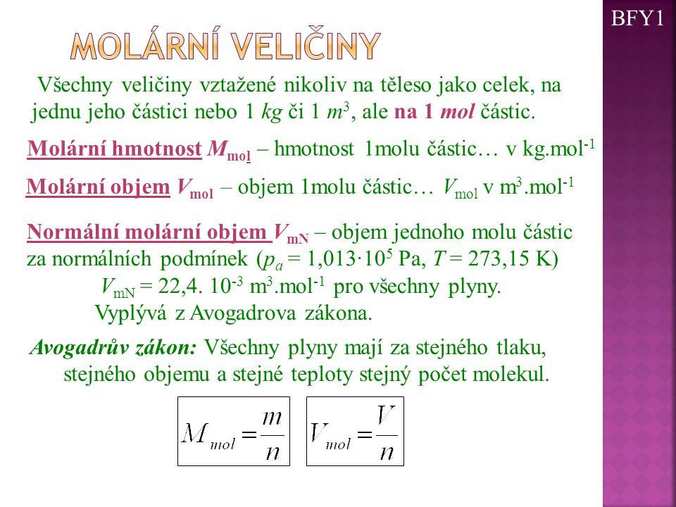 BFY1 Molární veličiny. Všechny veličiny vztažené nikoliv na těleso jako celek, na jednu jeho částici nebo 1 kg či 1 m3, ale na 1 mol částic.