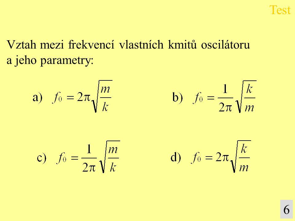 Test 6 Vztah mezi frekvencí vlastních kmitů oscilátoru