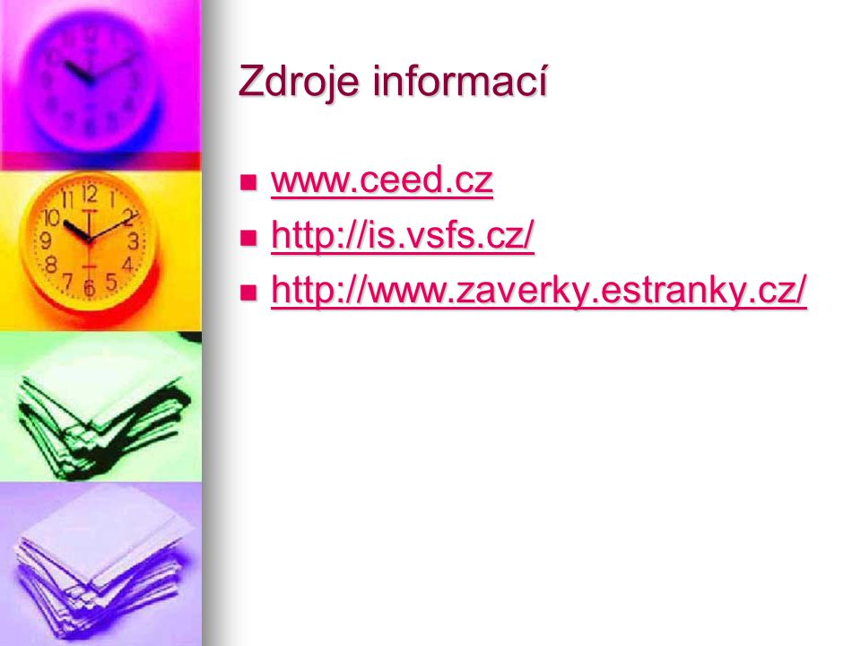 Zdroje informací www.ceed.cz http://is.vsfs.cz/