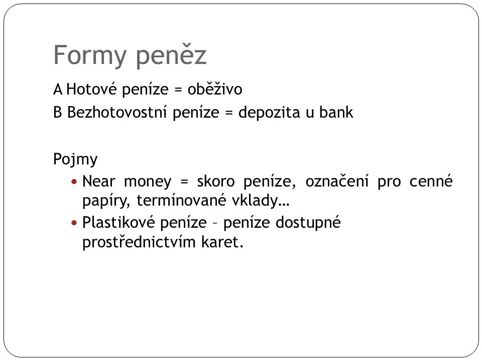 Formy peněz A Hotové peníze = oběživo