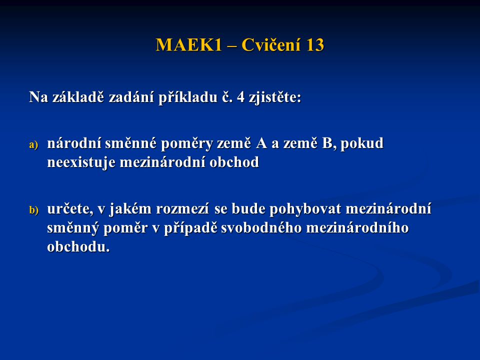 MAEK1 – Cvičení 13 Na základě zadání příkladu č. 4 zjistěte: