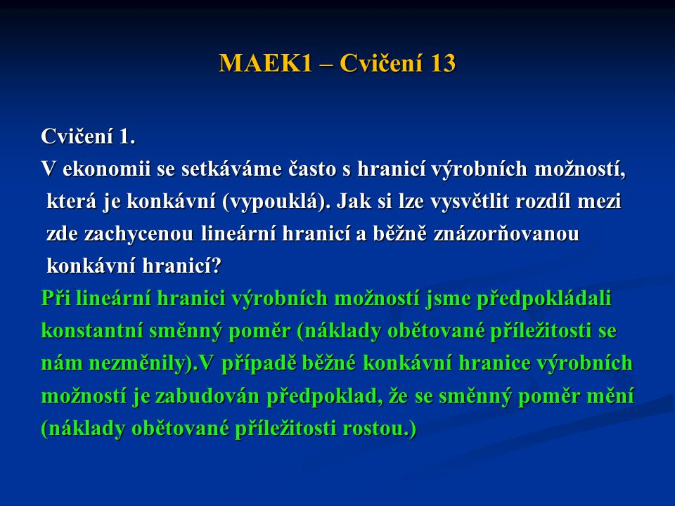MAEK1 – Cvičení 13 Cvičení 1. V ekonomii se setkáváme často s hranicí výrobních možností,