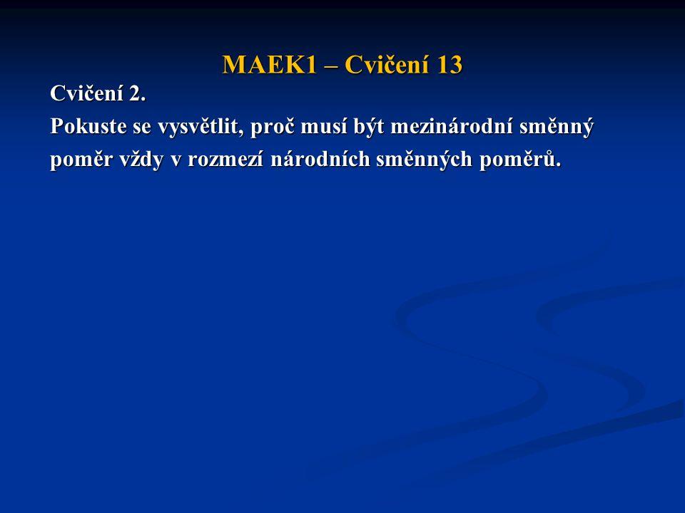 MAEK1 – Cvičení 13 Cvičení 2. Pokuste se vysvětlit, proč musí být mezinárodní směnný.