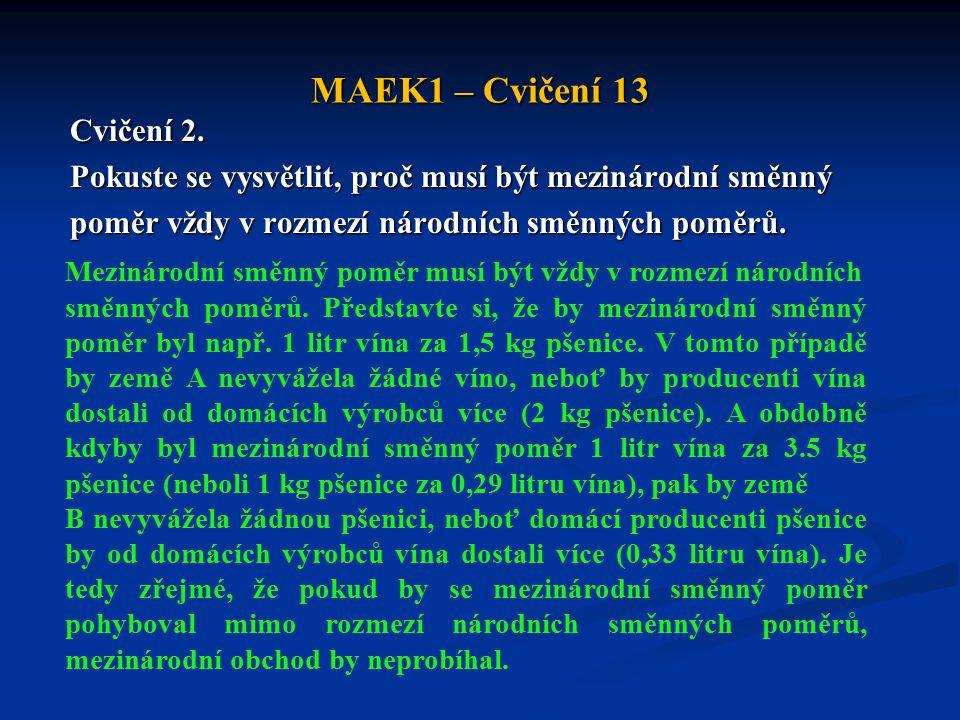 MAEK1 – Cvičení 13 Cvičení 2. Pokuste se vysvětlit, proč musí být mezinárodní směnný. poměr vždy v rozmezí národních směnných poměrů.