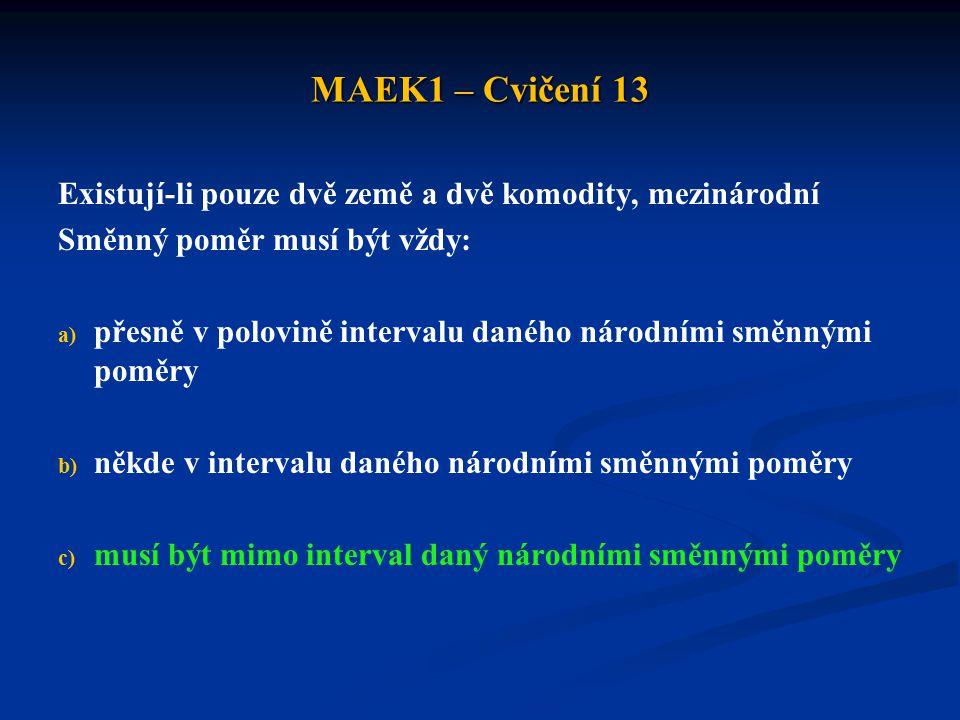 MAEK1 – Cvičení 13 Existují-li pouze dvě země a dvě komodity, mezinárodní. Směnný poměr musí být vždy:
