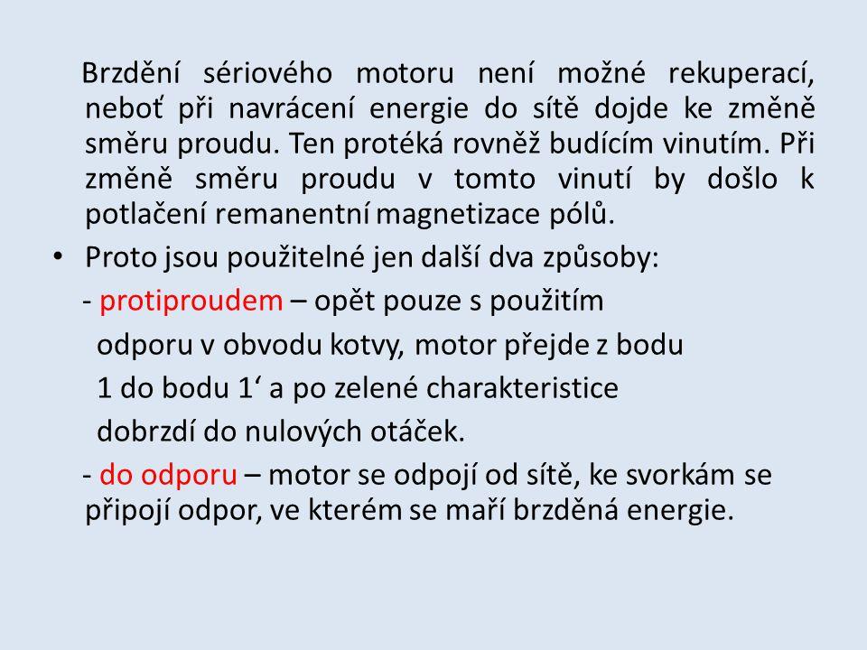 Brzdění sériového motoru není možné rekuperací, neboť při navrácení energie do sítě dojde ke změně směru proudu. Ten protéká rovněž budícím vinutím. Při změně směru proudu v tomto vinutí by došlo k potlačení remanentní magnetizace pólů.