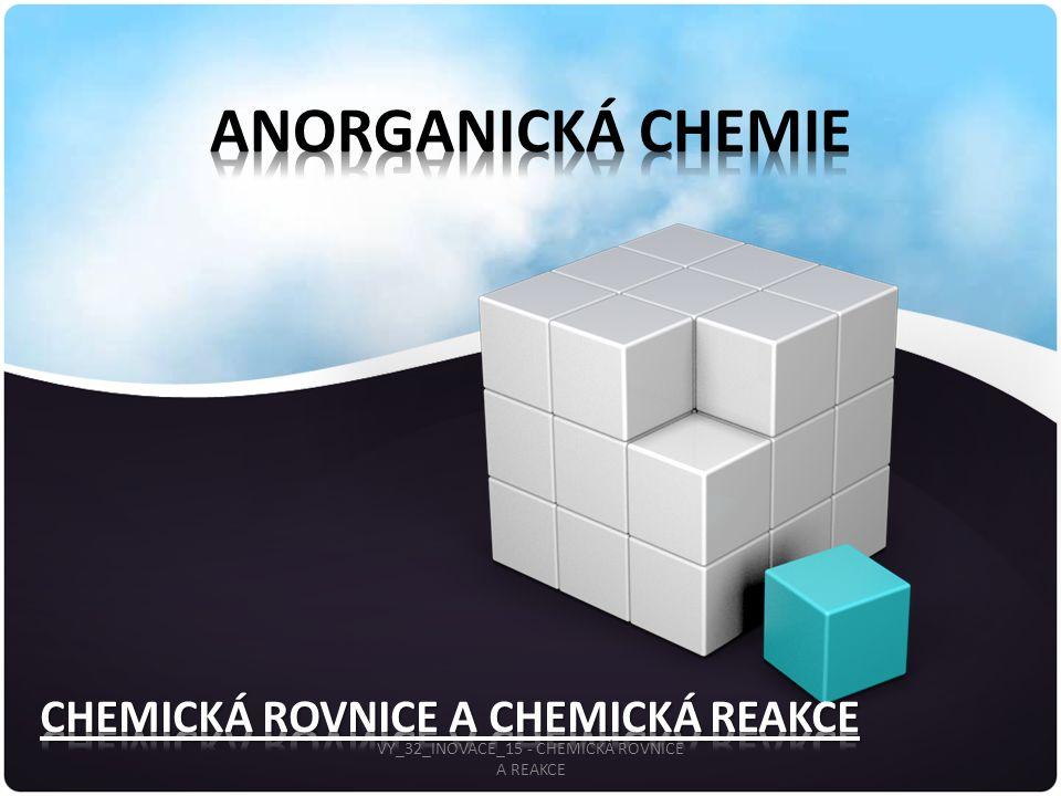 CHEMICKÁ ROVNICE A CHEMICKÁ REAKCE