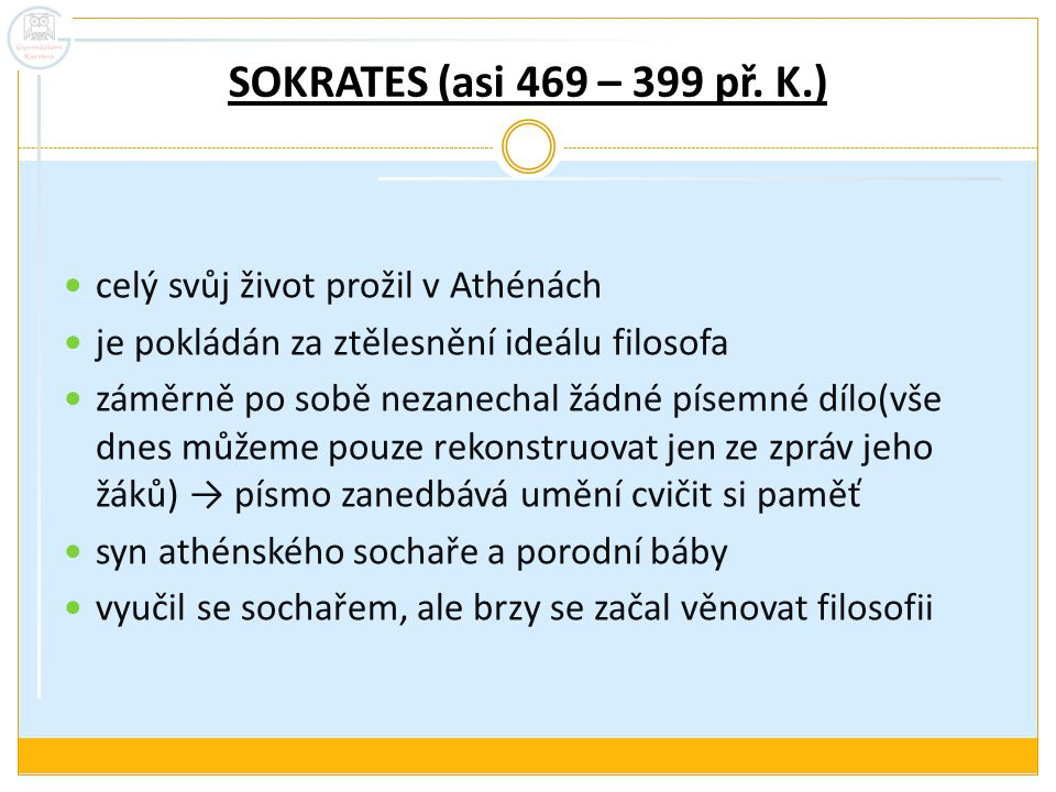 SOKRATES (asi 469 – 399 př. K.) celý svůj život prožil v Athénách