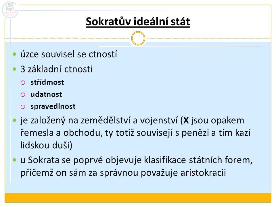Sokratův ideální stát úzce souvisel se ctností 3 základní ctnosti