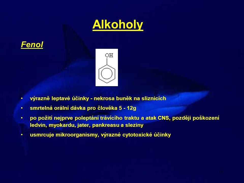 Alkoholy Fenol výrazně leptavé účinky - nekrosa buněk na sliznicích