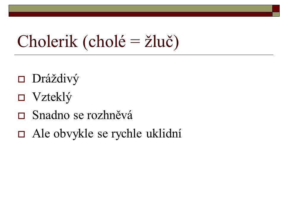 Cholerik (cholé = žluč)
