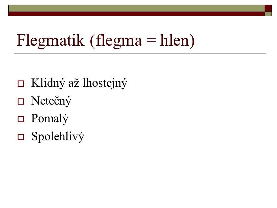 Flegmatik (flegma = hlen)