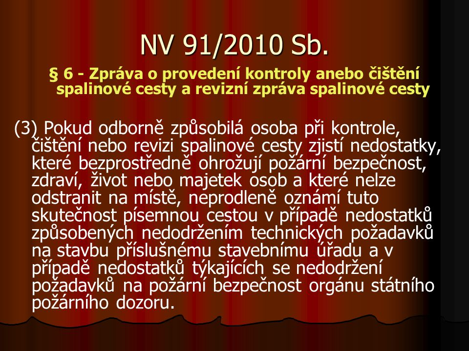 NV 91/2010 Sb. § 6 - Zpráva o provedení kontroly anebo čištění spalinové cesty a revizní zpráva spalinové cesty.