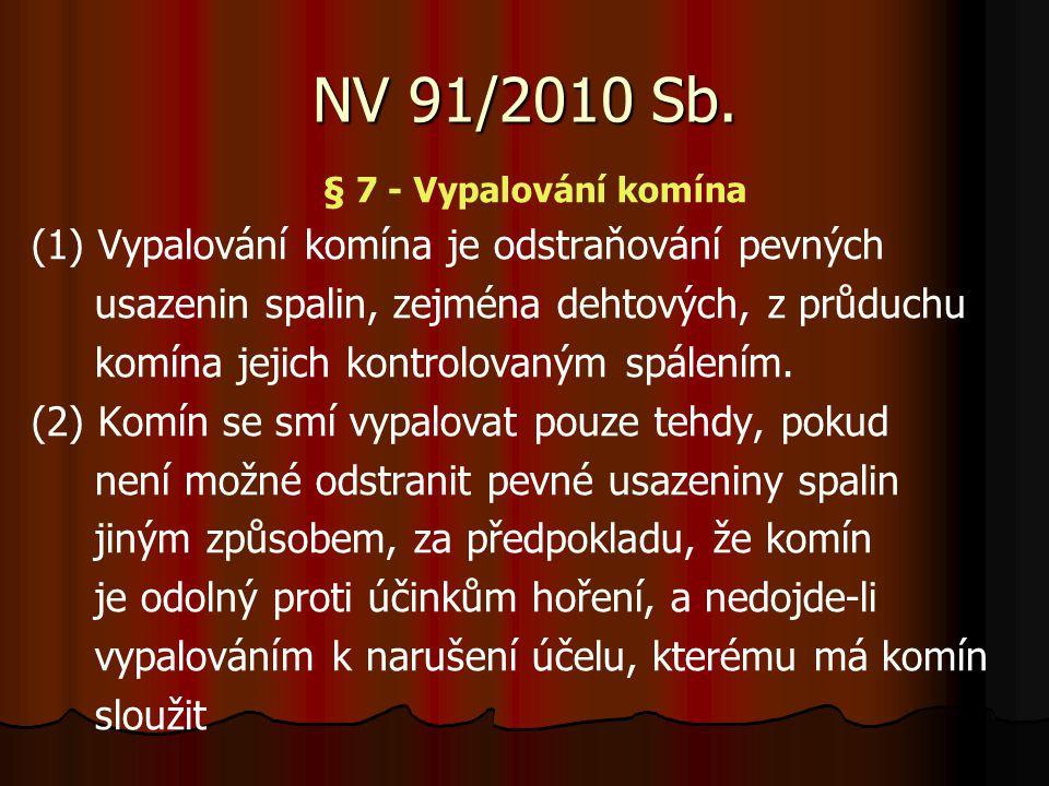 NV 91/2010 Sb. (1) Vypalování komína je odstraňování pevných