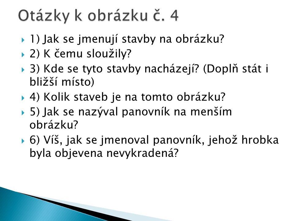 Otázky k obrázku č. 4 1) Jak se jmenují stavby na obrázku