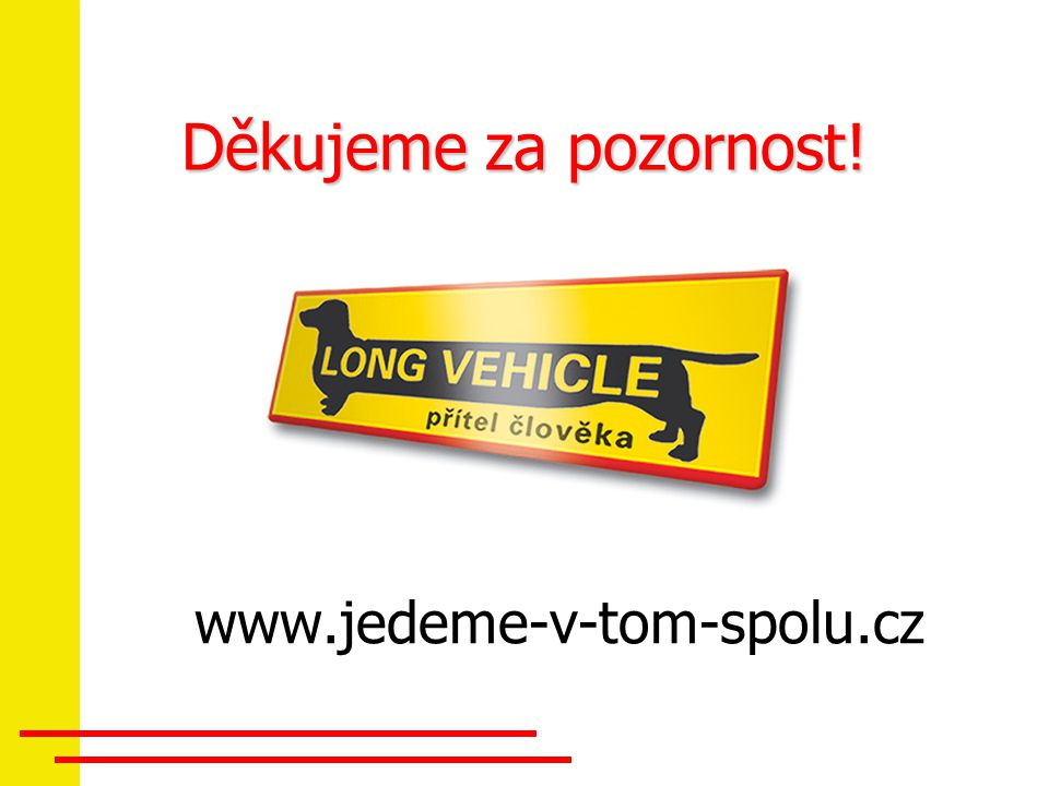 Děkujeme za pozornost! www.jedeme-v-tom-spolu.cz