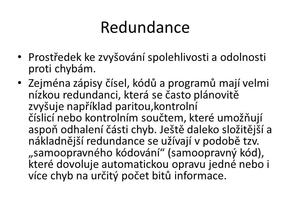 Redundance Prostředek ke zvyšování spolehlivosti a odolnosti proti chybám.