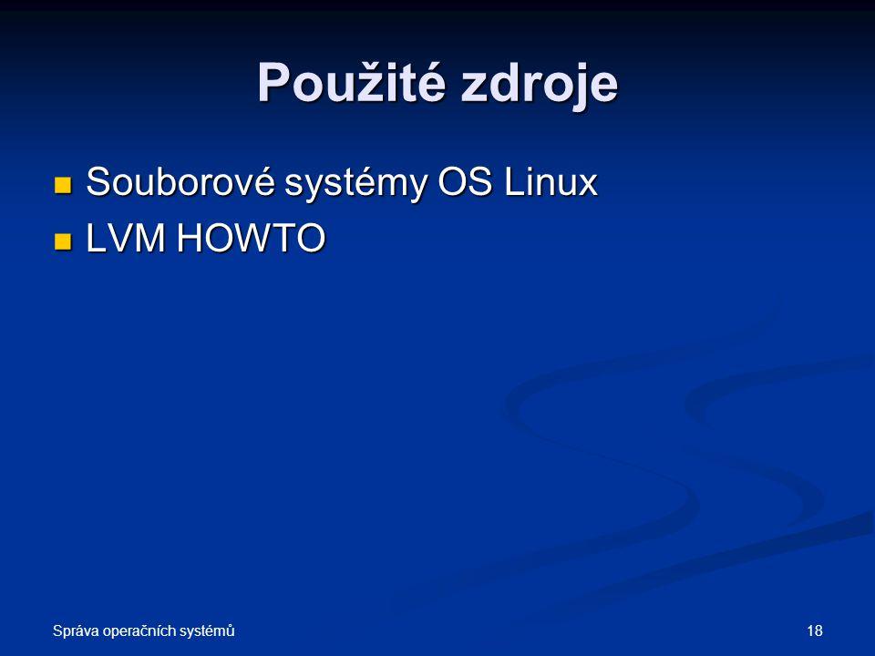 Použité zdroje Souborové systémy OS Linux LVM HOWTO