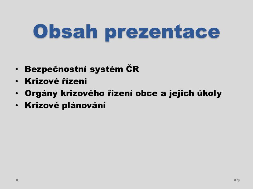 Obsah prezentace Bezpečnostní systém ČR Krizové řízení