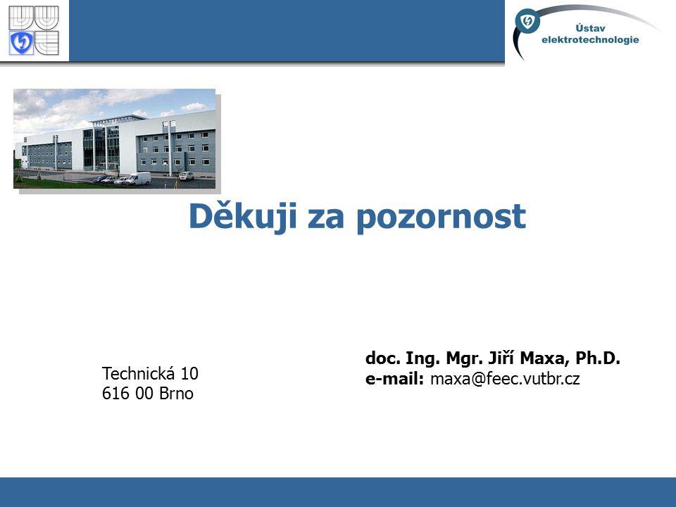 Děkuji za pozornost doc. Ing. Mgr. Jiří Maxa, Ph.D. e-mail: maxa@feec.vutbr.cz. Technická 10. 616 00 Brno.