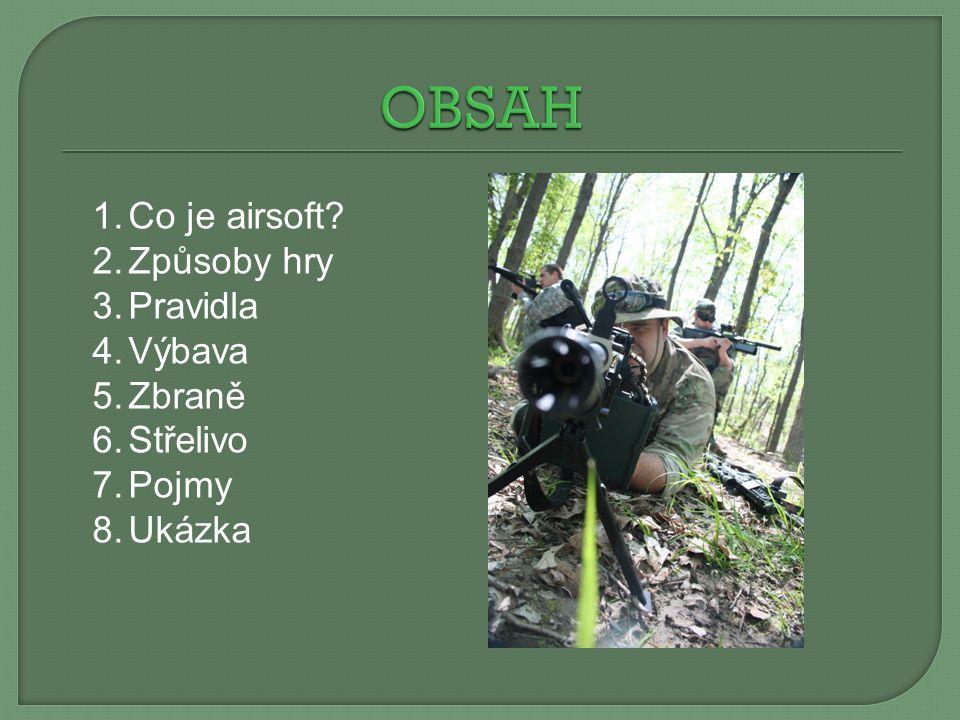 OBSAH Co je airsoft Způsoby hry Pravidla Výbava Zbraně Střelivo Pojmy
