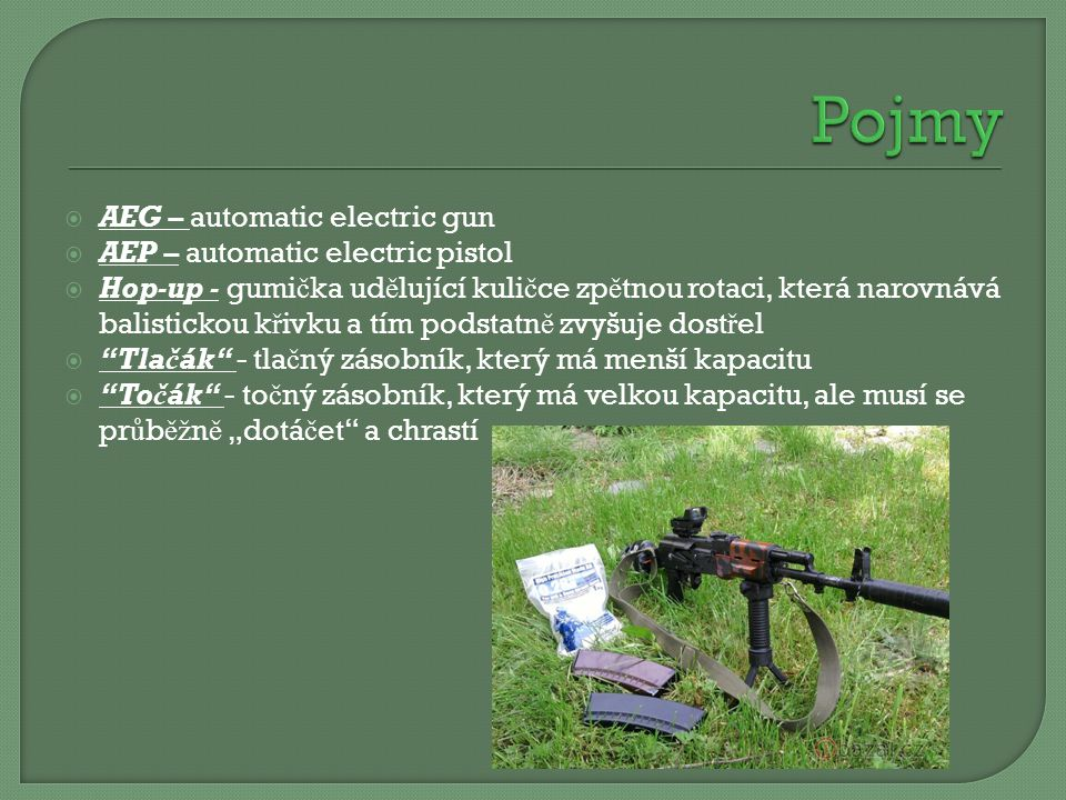Pojmy AEG – automatic electric gun AEP – automatic electric pistol