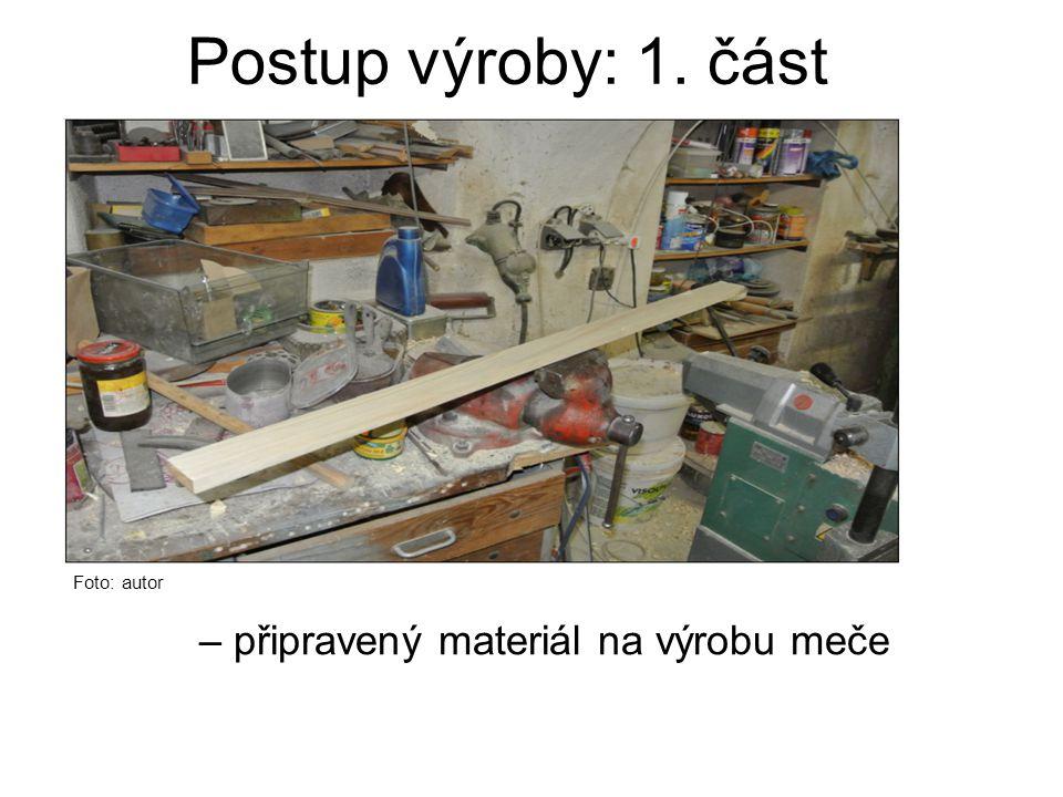 Postup výroby: 1. část – připravený materiál na výrobu meče