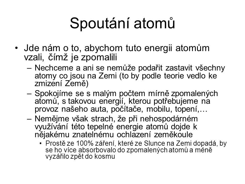 Spoutání atomů Jde nám o to, abychom tuto energii atomům vzali, čímž je zpomalili.