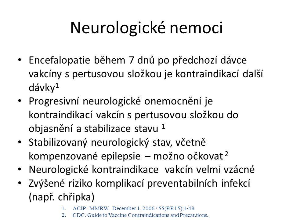 Neurologické nemoci Encefalopatie během 7 dnů po předchozí dávce vakcíny s pertusovou složkou je kontraindikací další dávky1.