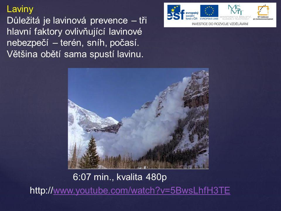 Laviny Důležitá je lavinová prevence – tři hlavní faktory ovlivňující lavinové nebezpečí – terén, sníh, počasí. Většina obětí sama spustí lavinu.