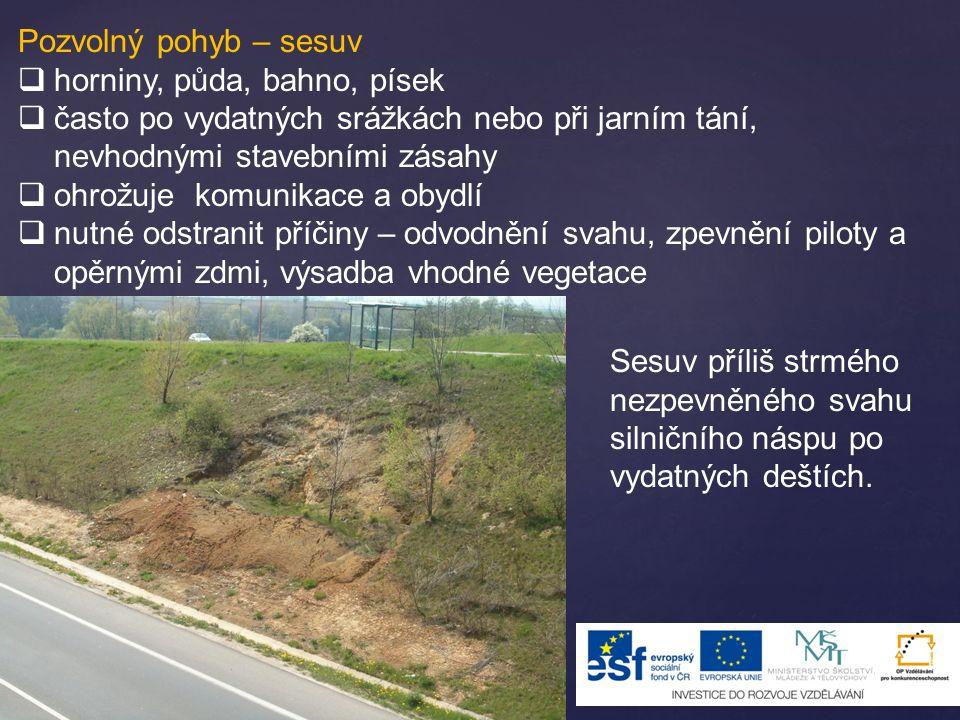 Pozvolný pohyb – sesuv horniny, půda, bahno, písek. často po vydatných srážkách nebo při jarním tání, nevhodnými stavebními zásahy.