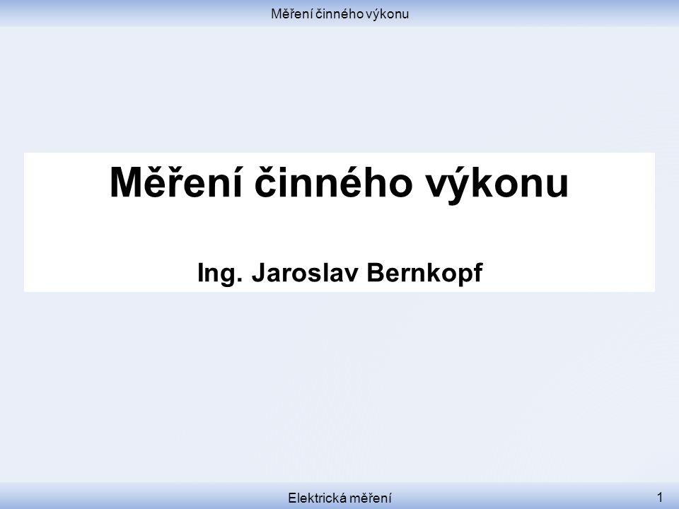 Měření činného výkonu Ing. Jaroslav Bernkopf Měření činného výkonu