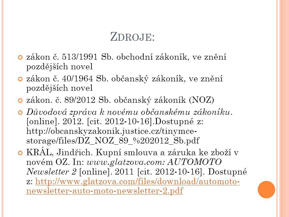 Zdroje: zákon č. 513/1991 Sb. obchodní zákoník, ve znění pozdějších novel. zákon č. 40/1964 Sb. občanský zákoník, ve znění pozdějších novel.