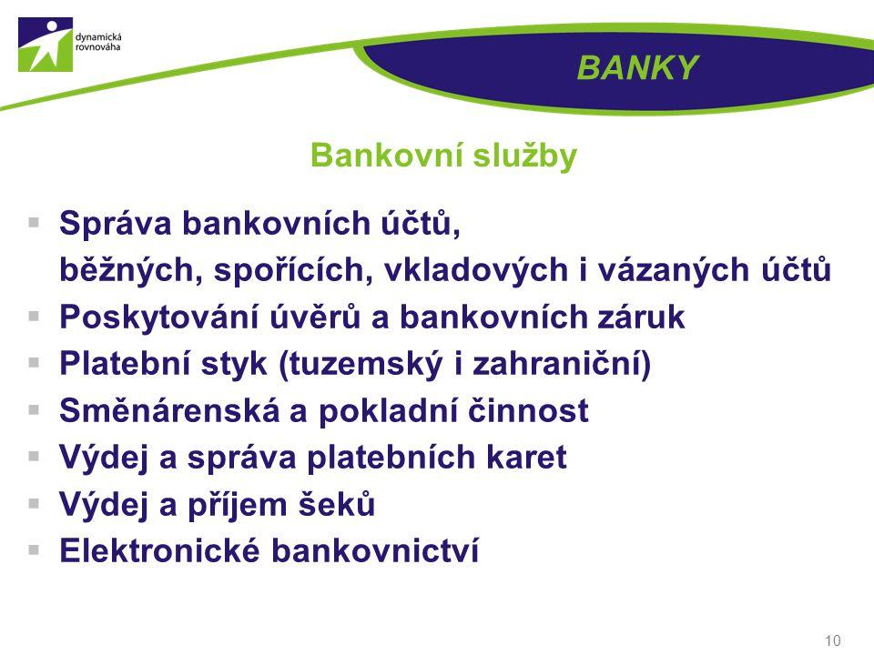BANKY Bankovní služby. Správa bankovních účtů, běžných, spořících, vkladových i vázaných účtů. Poskytování úvěrů a bankovních záruk.