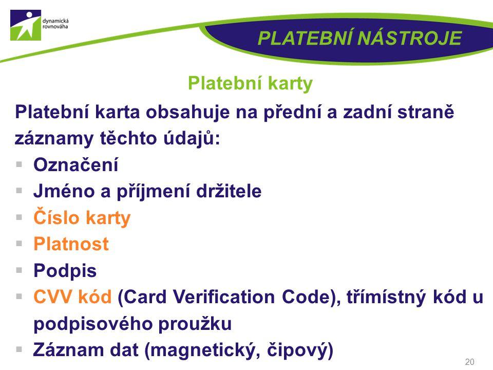 PLATEBNÍ NÁSTROJE Platební karty. Platební karta obsahuje na přední a zadní straně záznamy těchto údajů: