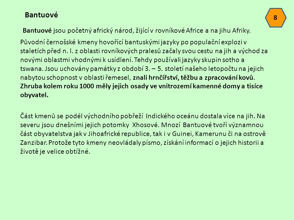 Bantuové 8. Bantuové jsou početný africký národ, žijící v rovníkové Africe a na jihu Afriky.