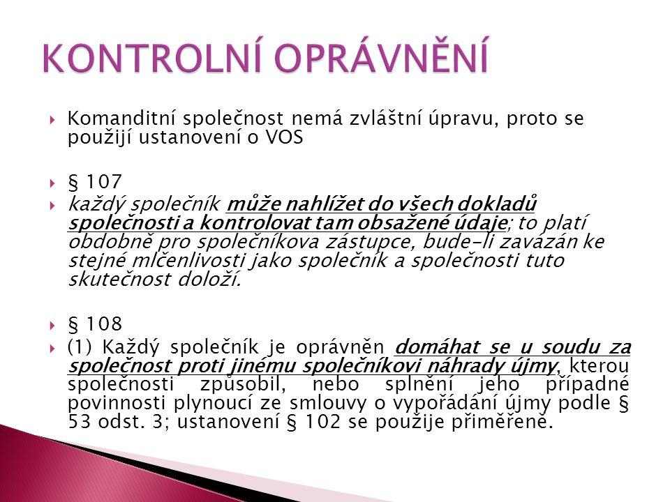 KONTROLNÍ OPRÁVNĚNÍ Komanditní společnost nemá zvláštní úpravu, proto se použijí ustanovení o VOS.