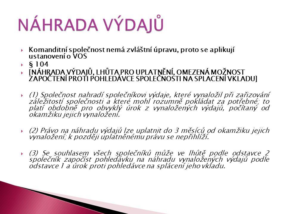 NÁHRADA VÝDAJŮ Komanditní společnost nemá zvláštní úpravu, proto se aplikují ustanovení o VOS. § 104.