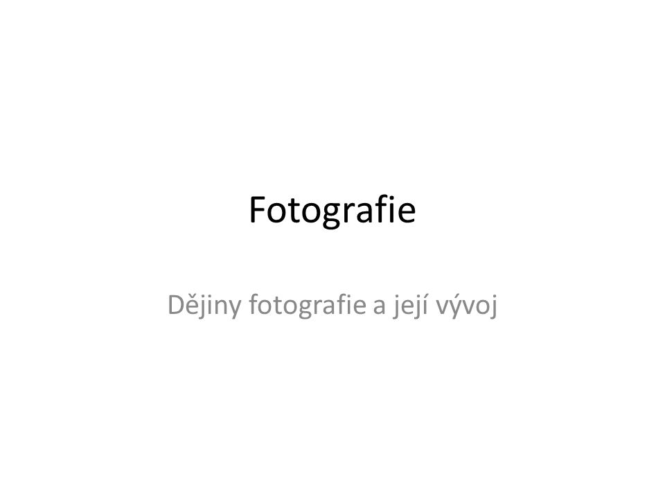 Dějiny fotografie a její vývoj