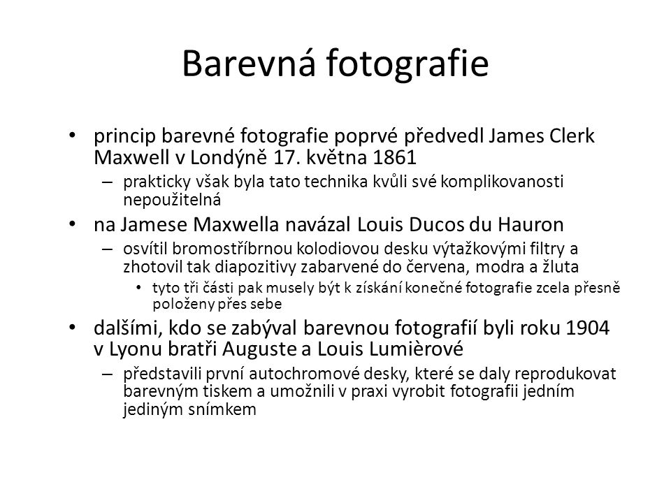 Barevná fotografie princip barevné fotografie poprvé předvedl James Clerk Maxwell v Londýně 17. května 1861.