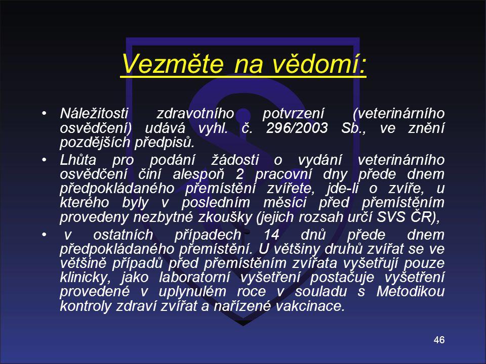 Vezměte na vědomí: Náležitosti zdravotního potvrzení (veterinárního osvědčení) udává vyhl. č. 296/2003 Sb., ve znění pozdějších předpisů.