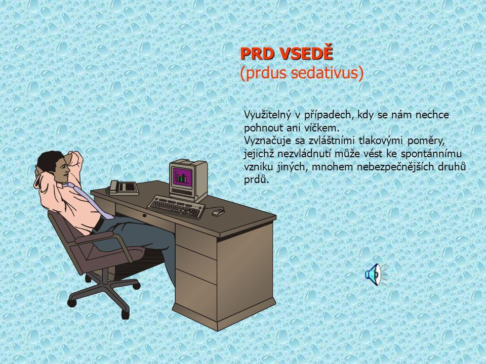PRD VSEDĚ (prdus sedativus) Využitelný v případech, kdy se nám nechce